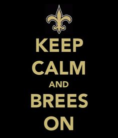 Keep Calm and Brees On!!