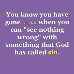 So true. Sin is anything you think, say, or do that displeases God. So if you can not see what you r doing wrong then you need to pray to God to forgive Him Faith Quotes, Bible Quotes, Bible Verses, Repentance Quotes, Pray Quotes, Biblical Verses, Lesson Quotes, Music Quotes, Wisdom Quotes