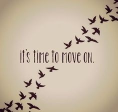 it's time to move on. Go ahead!
