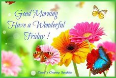 Friday good morning via Carol's Country Sunshine on Facebook