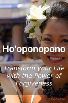 Transform your Life with Ho'oponopono using the mantra and long form prayer and start to notices changes in your life today.