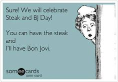 Bon Jovi- Steak and BJ day is March 14th Bon Jovi is everyday!