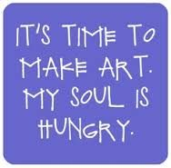 """""""It's time to make art. My soul is hungry"""" creating art is more than just making something beautiful. The Words, Me Quotes, Motivational Quotes, Inspirational Quotes, Craft Quotes, Artist Quotes, Encouragement, Creativity Quotes, Quote Art"""