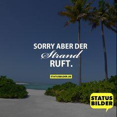 SORRY ABER DER STRAND RUFT. - Urlaubsprüche, Sommersprüche, Ferien