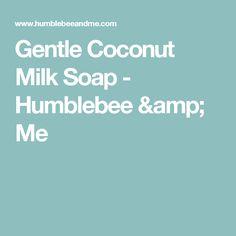 Gentle Coconut Milk Soap - Humblebee & Me