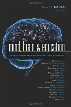David Sousa's Mind, Brain, and Education: Neuroscience Implications for the Classroom - I must read this