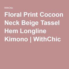 Floral Print Cocoon Neck Beige Tassel Hem Longline Kimono | WithChic
