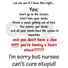 Nurses cant cure stupid :)