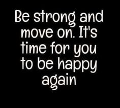 Be strong and move on.