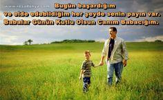 Bugün başardığım ve elde edebildiğim her şeyde senin payın var. Babalar Günün Kutlu Olsun Canım Babacığım. http://www.resadonya.com/babalar-gunu-sozleri/