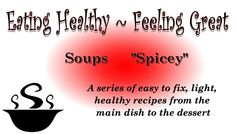 Eating Healthy, Feeling Great!  Spicey Soup Recipes [march 26 8am]