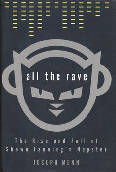 Neural [Archive] All the Rave: The Rise and Fall of Shawn Fannings Napster Joseph Menn Crown Publishers http://archive.neural.it/init/default/show/1848