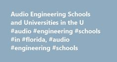 Audio Engineering Schools and Universities in the U #audio #engineering #schools #in #florida, #audio #engineering #schools http://zambia.remmont.com/audio-engineering-schools-and-universities-in-the-u-audio-engineering-schools-in-florida-audio-engineering-schools/  # Audio Engineering Schools and Universities in the U.S. How to Select an Audio Engineering School Audio engineering programs are commonly available through music or engineering departments at community colleges, music schools…