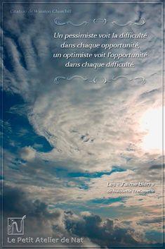 « Un pessimiste voit la difficulté dans chaque opportunité, un optimiste voit l'opportunité dans chaque difficulté. » - (Citation de Winston Churchill).
