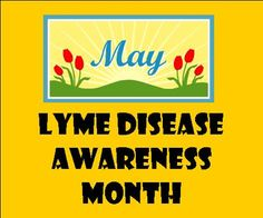 May is Lyme Disease Awareness Month. For the next month, there will be constant reminders about lyme disease. If you don't like it remove me from your news feeds.