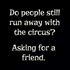 """When my girls ask, """"where's mom?"""" My hubby always tells the girls, """"she ran away with the circus!"""" Ha ha"""