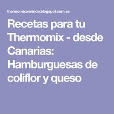 Recetas para tu Thermomix - desde Canarias: Hamburguesas de coliflor y queso