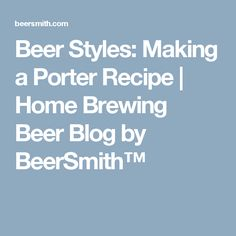 Beer Styles: Making a Porter Recipe | Home Brewing Beer Blog by BeerSmith™