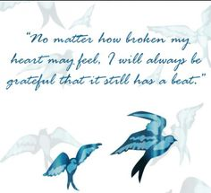 No matter how broken my heart may feel, I will always be grateful that it still has a beat. ♥