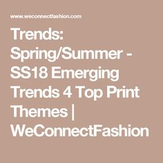 Trends: Spring/Summer - SS18 Emerging Trends 4 Top Print Themes | WeConnectFashion