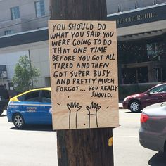 """Utility pole: """"You should do what you said you were going to do that one time before you got all tired and then got super busy and pretty much forgot ... you really should."""""""
