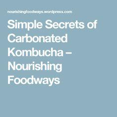 Simple Secrets of Carbonated Kombucha – Nourishing Foodways