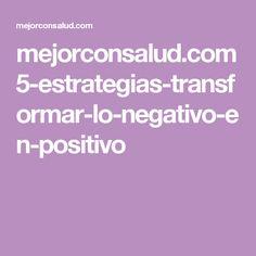 mejorconsalud.com 5-estrategias-transformar-lo-negativo-en-positivo