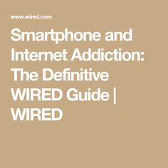 Smartphone and Internet Addiction: The Definitive WIRED Guide Daily Readings, Everything, Connection, Addiction, Smartphone, Wire, Internet, Cable