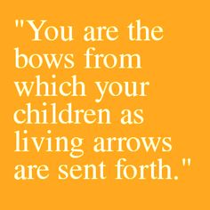 Khalil Gibran. I know I want my children's names (when I'm older and actually have children), but this makes me want to put a small arrow beside their names. Just to be unique.