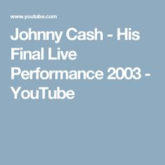 Johnny Cash - His Final Live Performance 2003 - YouTube