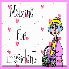 Maxine for President! I'd vote for her. She can't do any worse than what we've got now.