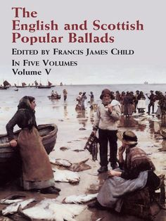 The English and Scottish Popular Ballads, Vol. 5 by Francis James Child  Published between 1882 and 1898, this definitive collection compiles all the extant ballads with all known variants and features Child's commentary for each work. Volume 5 includes Parts IX and X of the original set — ballads 266-305 — plus a 3000-item bibliography, indexes, glossary, musical selections and an essay by Walter Morris Hart.