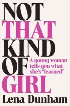 "Not that kind of girl : a young woman tells you what she's ""learned"" by Lena Dunham.  Click the cover image to check out or request the biographies and memoirs kindle."