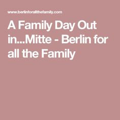 A Family Day Out in...Mitte - Berlin for all the Family