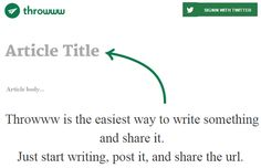 A swish looking, minimalist instant blog site. You can add images, video or even html code to enhance your blog. Once you are finished you can share your post with the world with the url link.