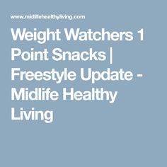 Weight Watchers 1 Point Snacks | Freestyle Update - Midlife Healthy Living