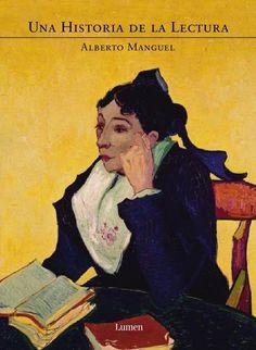 """Alberto Manguel. """"Una historia de la lectura"""" Editorial Lumen -también en Emecé y Alianza-. Una visión muy personal del autor sobre la historia de la lectura: el nacimiento de la escritura, la aparición de las primeras bibliotecas, los códices, la imprenta y la evolución del mundo editorial"""