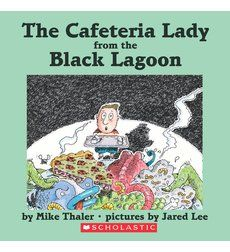 The Cafeteria Lady from the Black Lagoon By:Mike Thaler Ages 7-10
