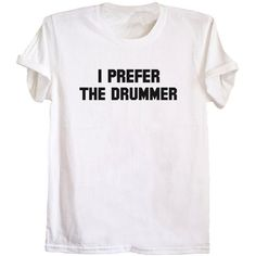 I prefer the drummer shirt unisex t-shirt band tee concert tshirt... ($16) ❤ liked on Polyvore featuring tops, t-shirts, shirts, t shirt, short sleeve shirts, short sleeve t shirt, pattern t shirt and print t shirts