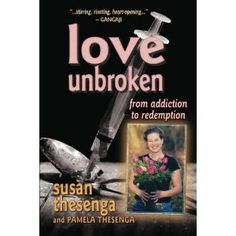 Love Unbroken: From Addiction to Redemption (Paperback)  http://www.picter.org/?p=0615559808