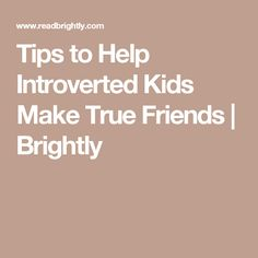 Tips to Help Introverted Kids Make True Friends | Brightly