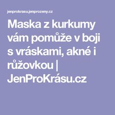 Maska z kurkumy vám pomůže v boji s vráskami, akné i růžovkou | JenProKrásu.cz
