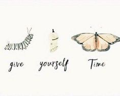 Give yourself time 🐛🦋