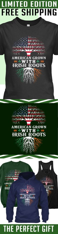 American Grown with Irish Roots - Limited Edition. Only 2 days left for free shipping, get it now!