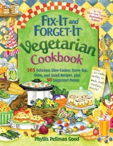 Fix It and Forget It Vegetarian Cookbook: 565 Delicious Slow-Cooker, Stove-Top, Oven, and Salad Recipes, Plus 50 Suggested Menus: Phyllis Good: 9781561487530: Amazon.com: Books