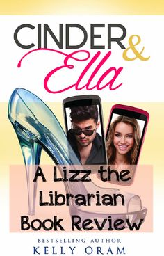 Lizz the Librarian: Book Review: Cinder and Ella by Kelly Oram