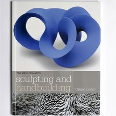 Sculpting and Handbuilding by Claire Loder - signed copy
