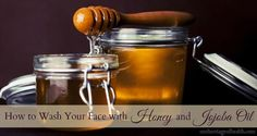 How to wash your face with honey and jojoba oil | ourheritageofhealth.com