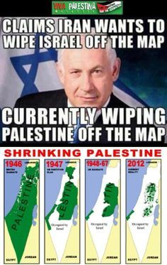 Netanyahu: claims iran wants to wipe Israel off the map; currently wiping Palestine off the map.