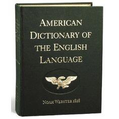 American Dictionary of the English Language ~ Noah Webster 1828 American Heritage School, 1611 King James Bible, Noah Webster, Spelling Bee, Word Nerd, English Dictionaries, New Words, English Language, My Books
